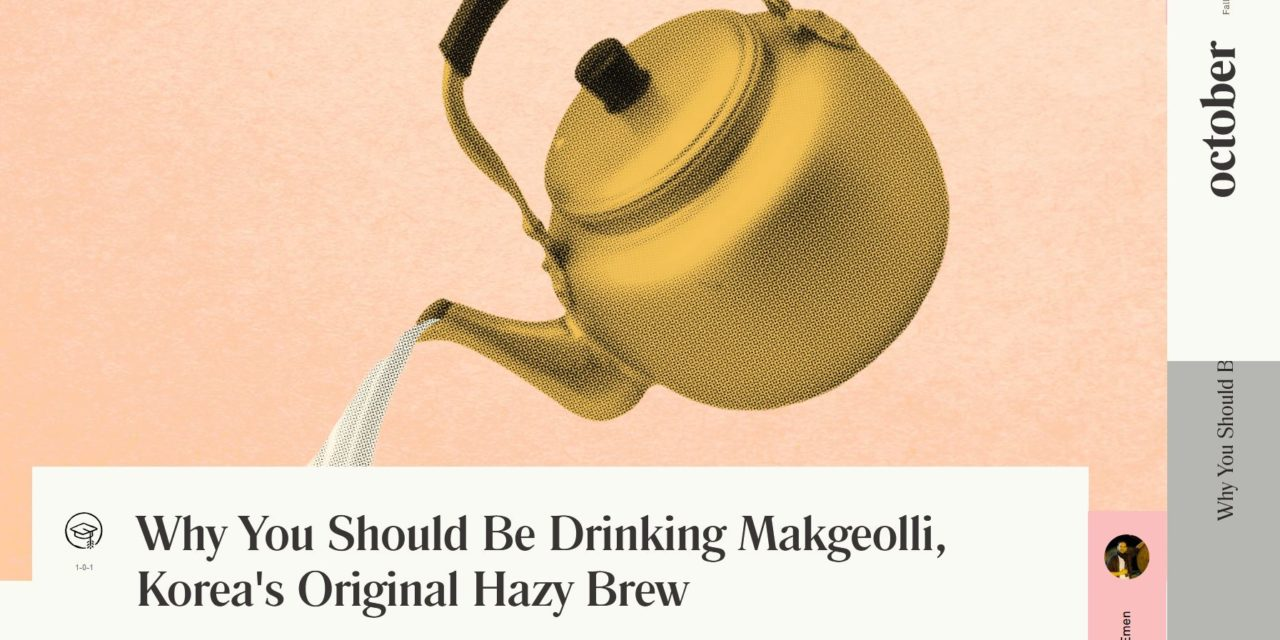 Why You Should Be Drinking Makgeolli, Korea's Original Hazy Brew